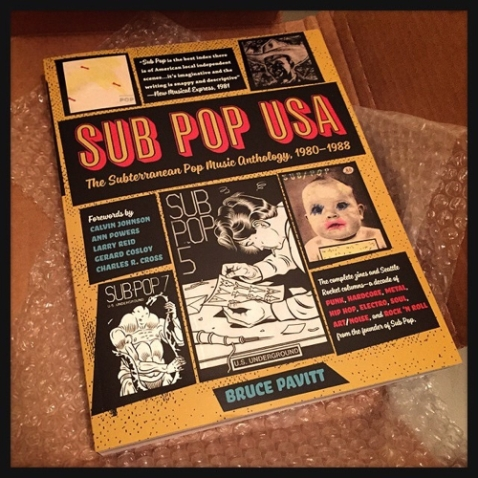 Bruce Pavitt's new book, SUB POP USA: The Subterranean Pop Music Anthology, 1980-1988